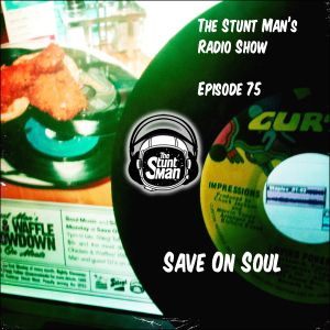Episode 75-Save On Soul-The Stunt Man's Radio Show