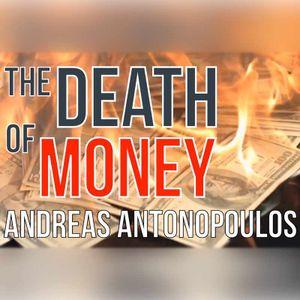 Andreas Antonopoulos - The Death of Money
