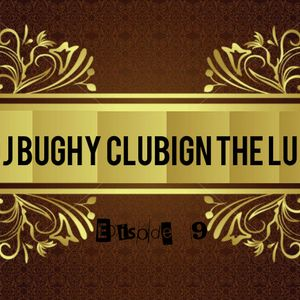 Dj Bughy - Clubing The Lux Episode 9