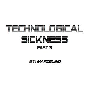 Technological Sickness Part 3