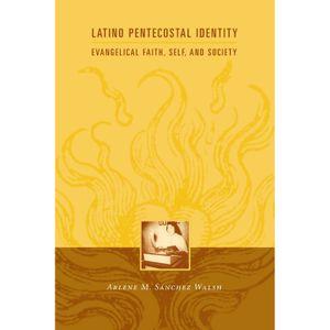Arlene Sánchez-Walsh   Latino Pentecostal Identity