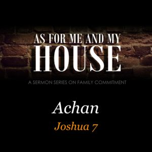 AS FOR ME AND MY HOUSE #2 - Achan