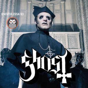 Escuta Essa 83 - Ghost, Hard Rock e Morte