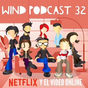 Wind Podcast 32 - Netflix Y El Video Online