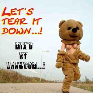 Let's Tear It Down...! Pt 1 - Mix'd By Dj URAWCOM....! 2011