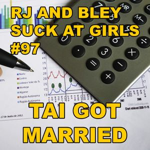 Tai Got Married: RJ & Bley Suck at Girls ep 97