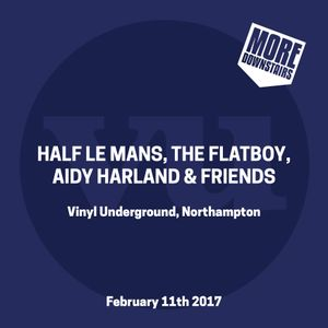 More Downstairs @ Vinyl Underground w/Half Le Mans, The Flatboy, Aidy Harland & friends