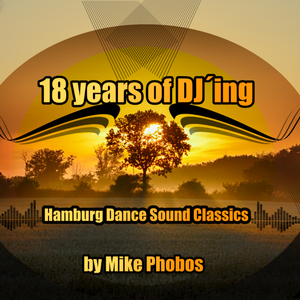Mike Phobos - 18 years of DJ´ing - Hamburg Dance Sound Classics