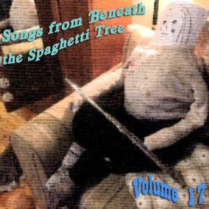 Songs from Beneath the Spaghetti Tree, Volume 17