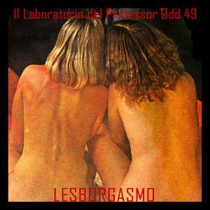 Il laboratorio del Professor Odd 49 - Lesborgasmo