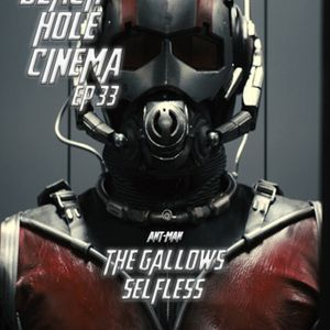 EPISODE 33 - Ant-Man, The Gallows, Self/Less - 25.7.15