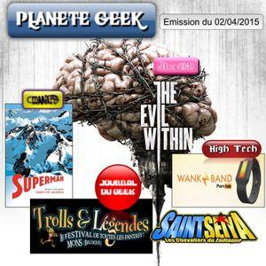 « Planète Geek» du 02 Avril 2015 sex and gore and Superman juste pour vous.