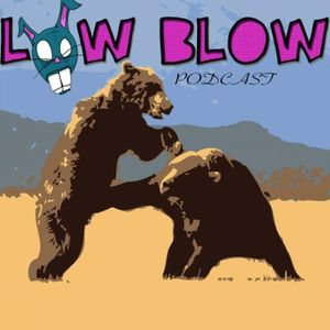 LowBlow 88: We go back in time because this episode is a month old.
