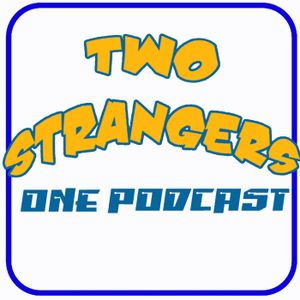 Ep 187: Goodbye Dave - TWO STRANGERS ONE PODCAST