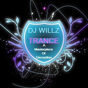 DJ Willz - Trance A Masterpiece Of Deception