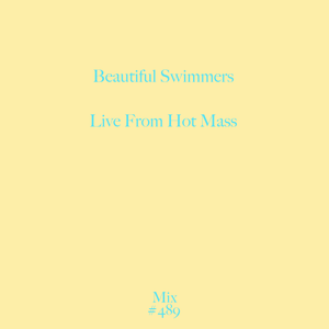 Mix 489 / Beautiful Swimmers / Live At Hot Mass