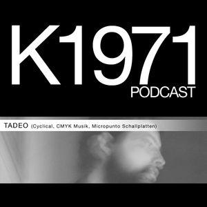 TADEO (Cyclical, CMYK Musik, Micropunto Schallplatten) K1971 PODCAST (www.k1971.com)
