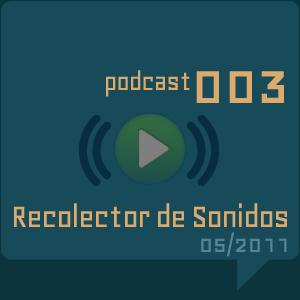 RECOLECTOR DE SONIDOS 003 - Mayo 2011