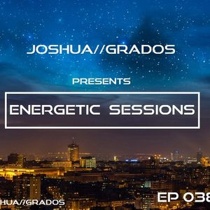 Energetic Sessions 038 Pres By Joshua Grados