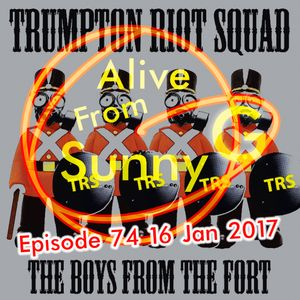 Alive From Sunny G Episode 74 16 Jan 2017 Trumpton Riot Squad