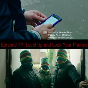 Episode 77: Level Up and Lock Your Phones