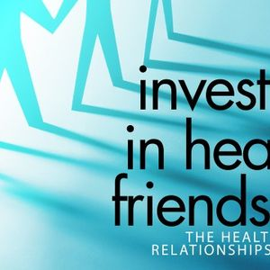Investing in Healthy Friendships - Audio