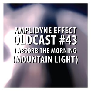 Oldcast #43 - I Absorb The Morning (Mountain Light) (07.12.2011)