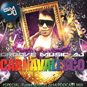 GROOVE MUSIC DJ - CARNAVALESCO #SPECIAL iTunes MARCH 2014 PODCAST MIX