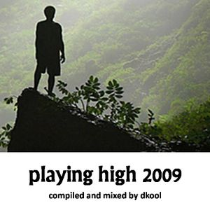 Playing High 2009 (Mixed By DKool)