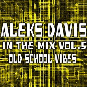 Aleks Davis - In The Mix Vol.5 - Old School Vibes