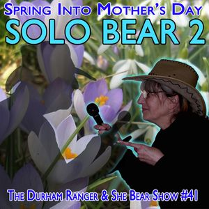 The Durham Ranger and She Bear Show - The Bear Springs into Mother's Day