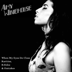 Amy Winehouse - When My Eyes Do Close - Rarities, B-Sides & Outtakes