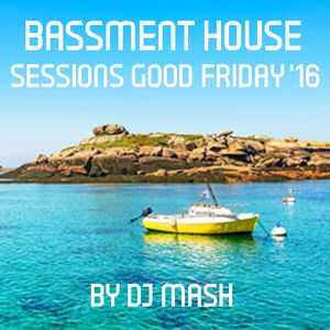 Bassment House Sessions Good Friday 5AM Mix 2016