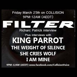 Collision March 25, 2016 - FILTER, KING PARROT, THE WEIGHT OF SILENCE, SHE CRIES WOLF & I AM MINE