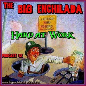 BIG ENCHILADA 92: Hard at Work
