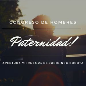 "Serie Mensajes de Vida ""Congreso Paternidad NGC Bogota Apertura """