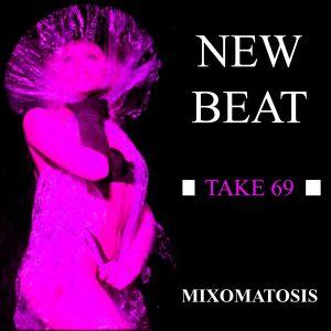 New Beat Take 69 ( Mixomatosis )