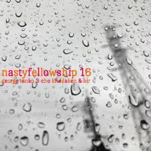 NASTY FELLOWSHIP Vol.16 /  Mixed by DJ GEORGE , TANKO , 3-CHO , KITADAKEN  & AIR