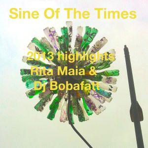 Sine Of The Times - Highlights of 2013 Rita Maia & Bobafatt