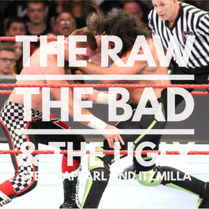 The Raw, The Bad & The Ugly #120