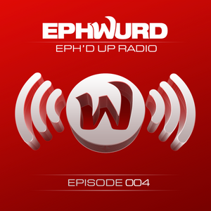 Ephwurd Presents Eph'd Up Radio #004