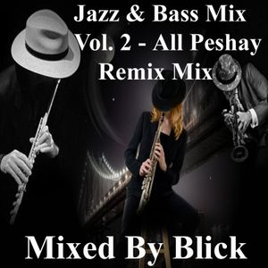Mixed By Blick - Mix 034 - Jazz & Bass Mix Volume 2 - All Peshay Remix Mix