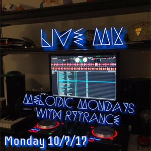 Melodic Mondays 005 with Rytrance 10/7/2017