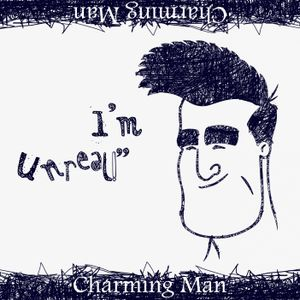 "Charming Man ""I'm Unreal!"""