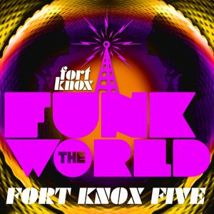 "Fort Knox Five presents ""Funk The World 28"""
