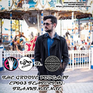 The Groove Podcast Episode 003 Ft. Frankinsense
