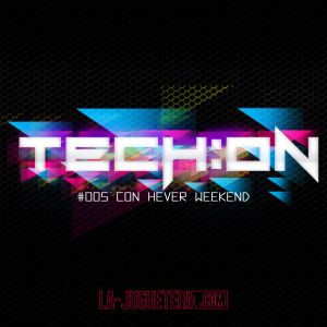 005 Tech On with Hever Weekend On La-Jugueteria