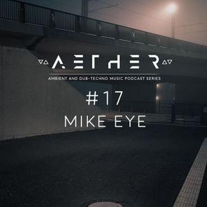 AETHER Guest Mix #17 - MIKE EYE