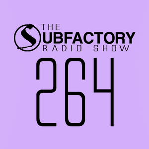 The Subfactory Radio Show #264