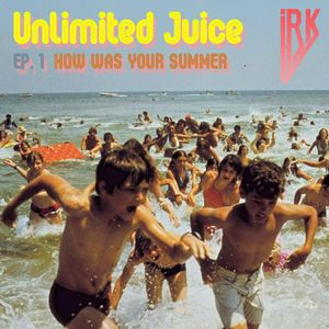 DJ Irk — Unlimited Juice ep. 1: How Was Your Summer